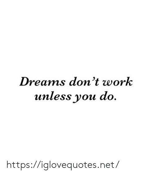 Unless: Dreams don't work  unless you do. https://iglovequotes.net/