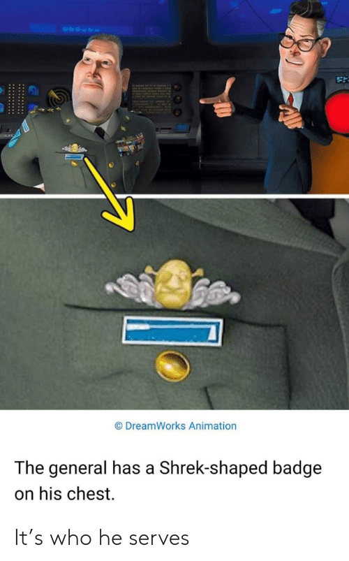 Animation: DreamWorks Animation  The general has a Shrek-shaped badge  on his chest It's who he serves