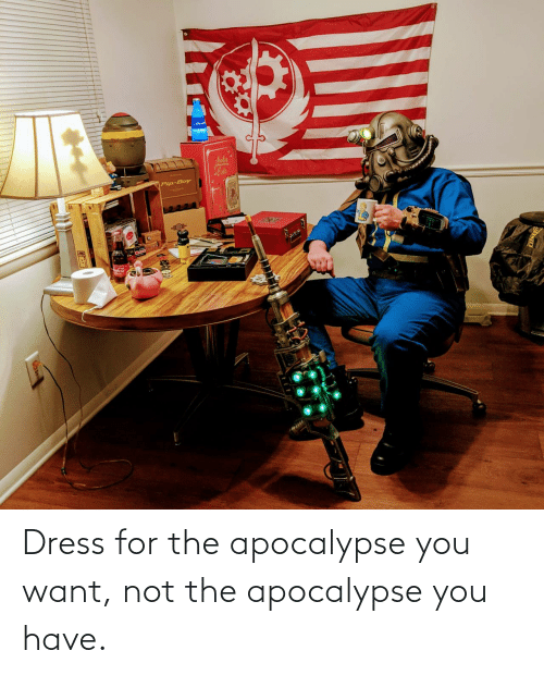 Dress: Dress for the apocalypse you want, not the apocalypse you have.