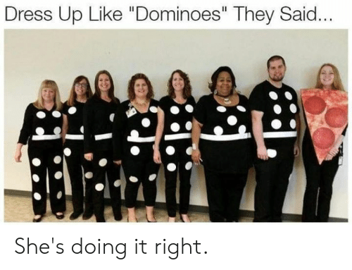 "Dominoes: Dress Up Like ""Dominoes"" They Said... She's doing it right."