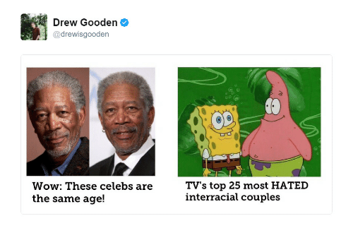 Interracial: Drew Gooden  drewisgooden  Wow: These celebs are  the same age!  TV's top 25 most HATED  interracial couples