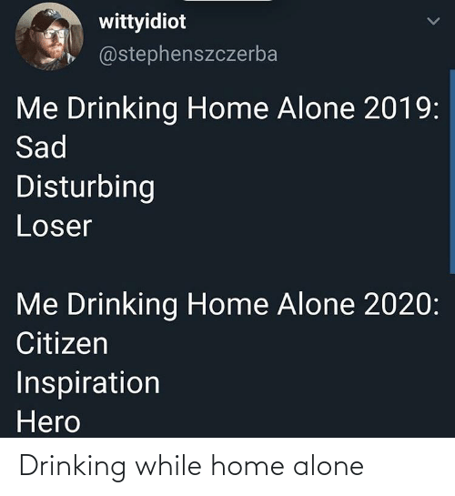 Home Alone: Drinking while home alone