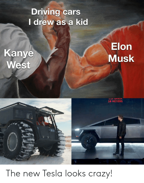 Cars, Crazy, and Driving: Driving cars  I drew as a kid  Elon  Kanye  Musk  West  18 METERS The new Tesla looks crazy!