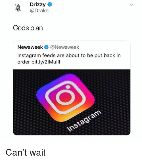 Drake, Instagram, and Memes: Drizzy ^  @Drake  Gods plan  Newsweek @Newsweek  Instagram feeds are about to be put back in  order bit.ly/2IMulll  Instagram Can't wait