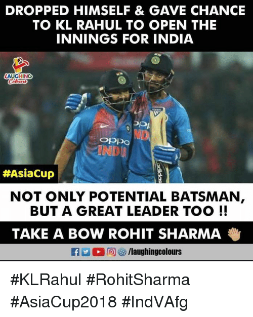 India, Indianpeoplefacebook, and Rohit Sharma: DROPPED HIMSELF & GAVE CHANCIE  TO KL RAHUL TO OPEN THE  INNINGS FOR INDIA  AUGHING  OPpo  #AsiaCup |  NOT ONLY POTENTIAL BATSMAN  BUT A GREAT LEADER TOO!!  TAKE A BOW ROHIT SHARMA  f/laughingcolours #KLRahul #RohitSharma #AsiaCup2018 #IndVAfg