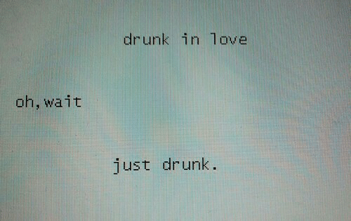 Oh Wait: drunk in love  oh, wait  just drunk.