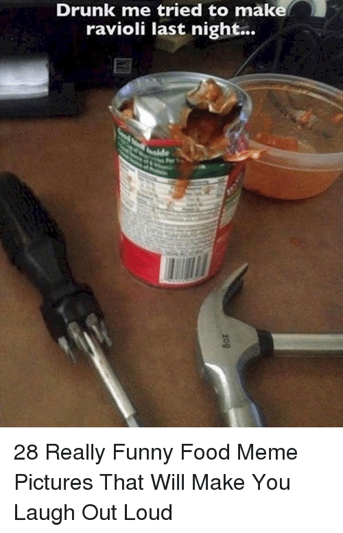 meme pictures: Drunk me tried to make  ravioli last night... 28 Really Funny Food Meme Pictures That Will Make You Laugh Out Loud