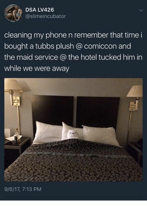 Phone, Hotel, and Time: DSA LV426  @slimeincubator  cleaning my phone n remember that time i  bought a tubbs plush @ comiccon and  the maid service @ the hotel tucked him in  while we were away  9/6/17, 7:13 PM