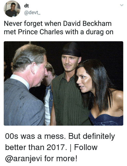 Durag: dt  @devt_  Never forget when David Beckham  met Prince Charles with a durag on 00s was a mess. But definitely better than 2017. | Follow @aranjevi for more!