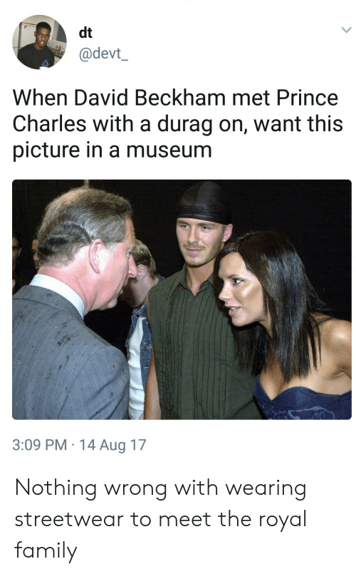 Durag: dt  @devt  When David Beckham met Prince  Charles with a durag on, want this  picture in a museum  3:09 PM.14 Aug 17 Nothing wrong with wearing streetwear to meet the royal family