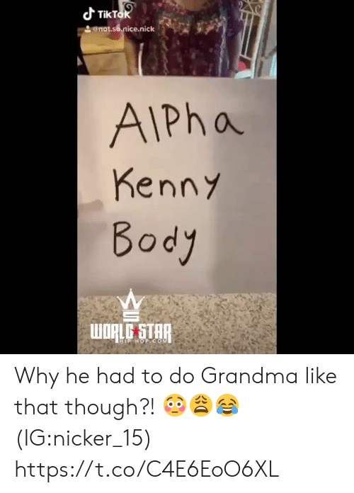 Hip: dTikTok  enotso.nice.nick  AIPha  Kenny  Body  WORLG STAP  HIP HOP COM Why he had to do Grandma like that though?! 😳😩😂 (IG:nicker_15) https://t.co/C4E6EoO6XL