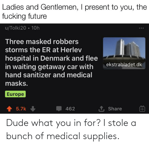 Dude What: Dude what you in for? I stole a bunch of medical supplies.