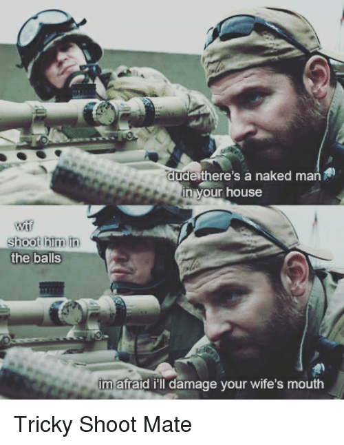 Funny, House, and Naked: dudeithere's a naked man  in your house  shoot him in  the balls  im afraid i'll damage your wife's mouth