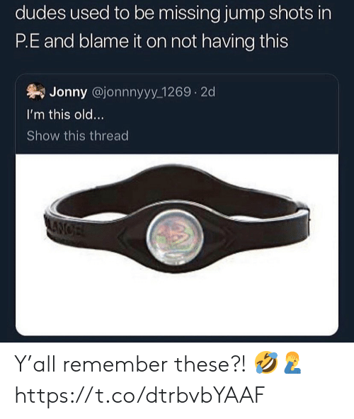 Old, Blame, and Remember: dudes used to be missing jump shots in  P.E and blame it on not having this  Jonny @jonnnyyy 1269 2d  I'm this old...  Show this thread  ANCE Y'all remember these?! 🤣🤦♂️ https://t.co/dtrbvbYAAF