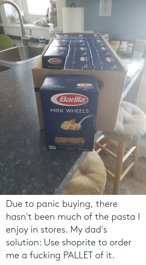 pallet: Due to panic buying, there hasn't been much of the pasta I enjoy in stores. My dad's solution: Use shoprite to order me a fucking PALLET of it.