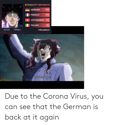 Back at It Again: Due to the Corona Virus, you can see that the German is back at it again