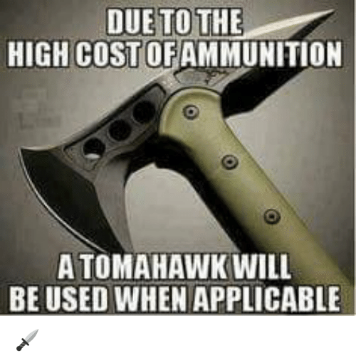 Tomahawked: DUE TO THE  HIGH COST OF AMMUNITION  A TOMAHAWK WILL  BE USED WHEN APPLICABLE 🗡