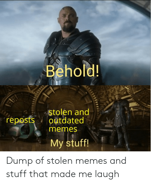 That Made: Dump of stolen memes and stuff that made me laugh