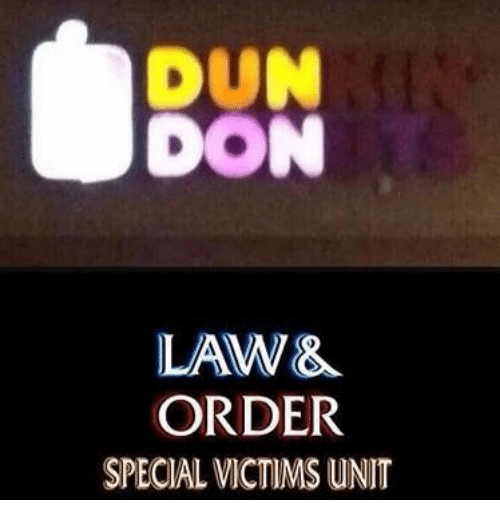 Dank Memes, Law & Order, and Law: DUN  DON  LAW&  ORDER  SPECIAL VICTIMS UNIT