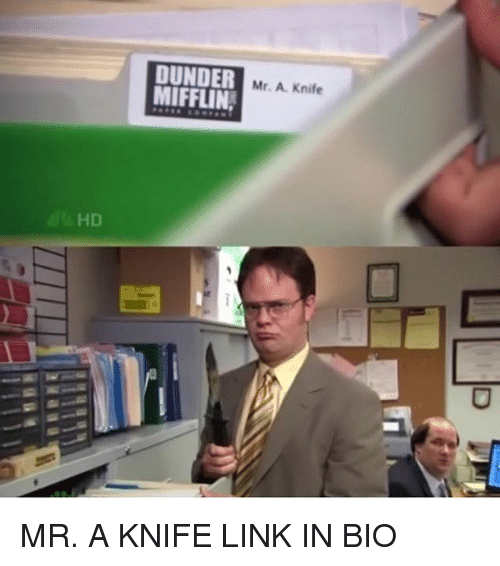 Memes, Link, and 🤖: DUNDER  MIFFLIN  Mr. A. Knife  HD MR. A KNIFE LINK IN BIO
