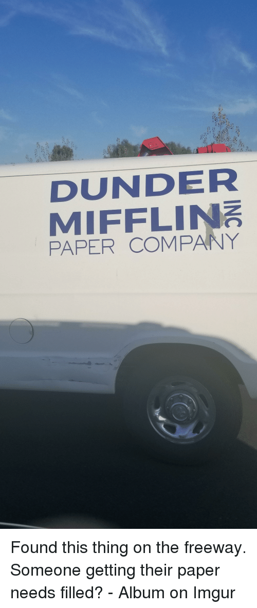 The Office, Imgur, and Company: DUNDER  MIFFLIN  PAPER COMPANY Found this thing on the freeway. Someone getting their paper needs filled? - Album on Imgur