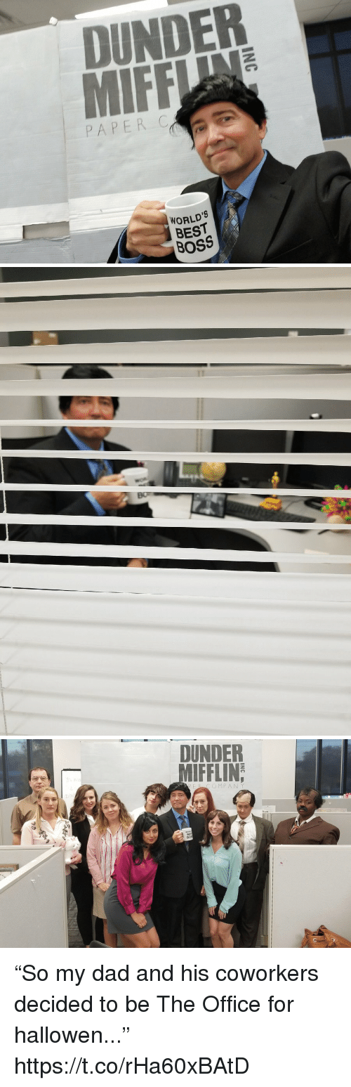 "Dad, The Office, and Best: DUNDER  PAPER C  WORLD'S  BEST  BOSS   Bo   DUNDER  MIFFLIN  PER COMPAN Y  BE ""So my dad and his coworkers decided to be The Office for hallowen..."" https://t.co/rHa60xBAtD"