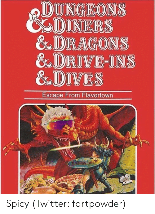 Flavortown: DUNGEONS  CDINERS  &DRAGONS  & DRIVE INS  &DIVES  Escape From Flavortown Spicy (Twitter: fartpowder)