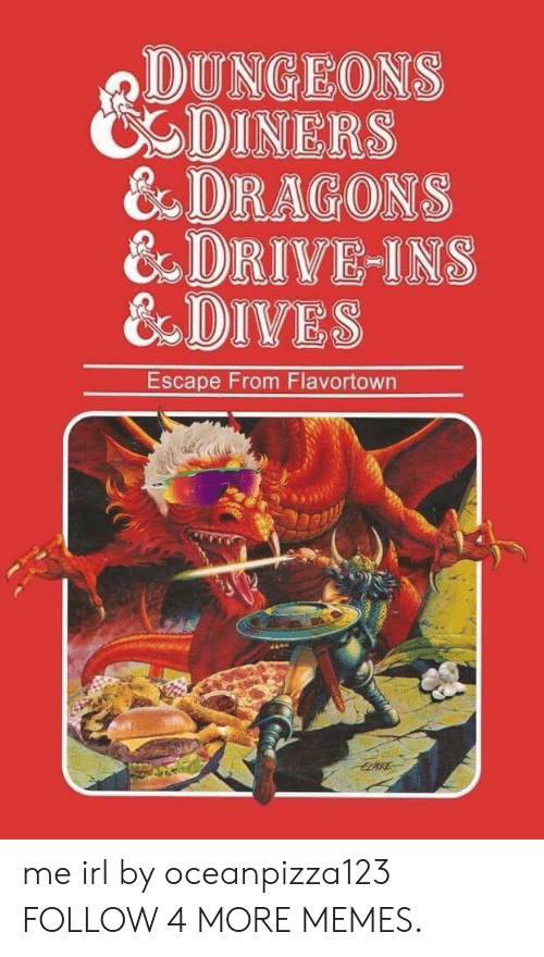 Flavortown: DUNGEONS  CODINERS  &DRAGONS  8DRIVE-INS  &DIVES  Escape From Flavortown  ELDRE me irl by oceanpizza123 FOLLOW 4 MORE MEMES.