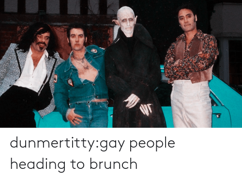 gay: dunmertitty:gay people heading to brunch