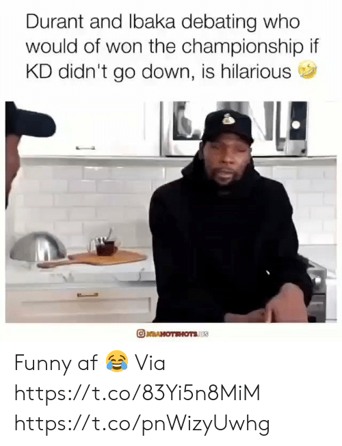Go Down: Durant and lbaka debating who  would of won the championship if  KD didn't go down, is hilarious  RAHOTEHOTSUS Funny af 😂  Via https://t.co/83Yi5n8MiM https://t.co/pnWizyUwhg