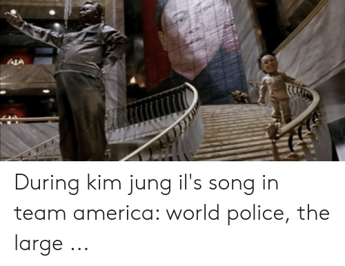America World: During kim jung il's song in team america: world police, the large ...