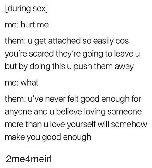 During Sex Me Hurt Me Them U Get Attached So Easily Cos Youre