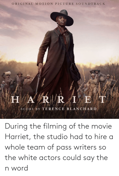 hire: During the filming of the movie Harriet, the studio had to hire a whole team of pass writers so the white actors could say the n word