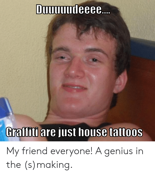 Duuuuudeee Graffiti Are Just House Tattoos My Friend Everyone! A