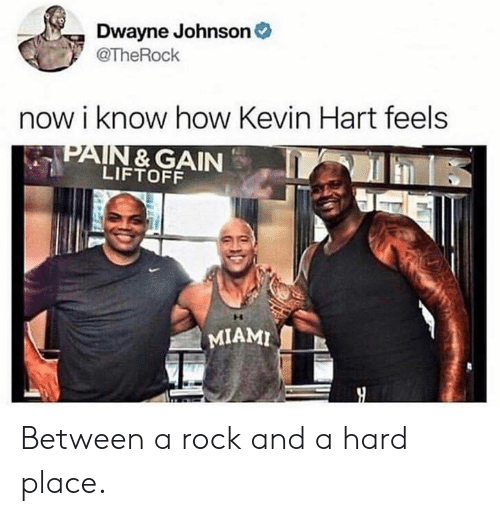 Dank, Dwayne Johnson, and Kevin Hart: Dwayne Johnson  @TheRochk  now i know how Kevin Hart feels  PAIN & GAIN  LIFTOFF  MIAMI Between a rock and a hard place.