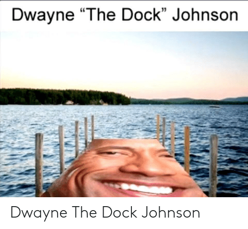 "Dock, Dwayne, and Johnson: Dwayne ""The Dock"" Johnson Dwayne The Dock Johnson"