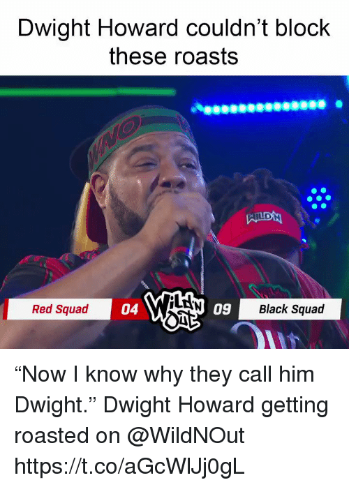 """Getting Roasted: Dwight Howard couldn't block  these roasts  LAN  Red Squad  04  09  Black Squad """"Now I know why they call him Dwight.""""   Dwight Howard getting roasted on @WildNOut  https://t.co/aGcWlJj0gL"""