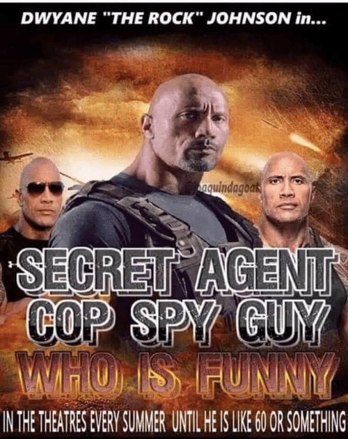 "Funny, The Rock, and Spy: DWYANE ""THE ROCK"" JOHNSON in...  nguindagoas  SECRET AGENT  COP SPY GUY  MTHO IS FUNNY  IN THE THEATRES EVERY SUMER UNTIL HE IS LIE 0 OR SOMETHING"
