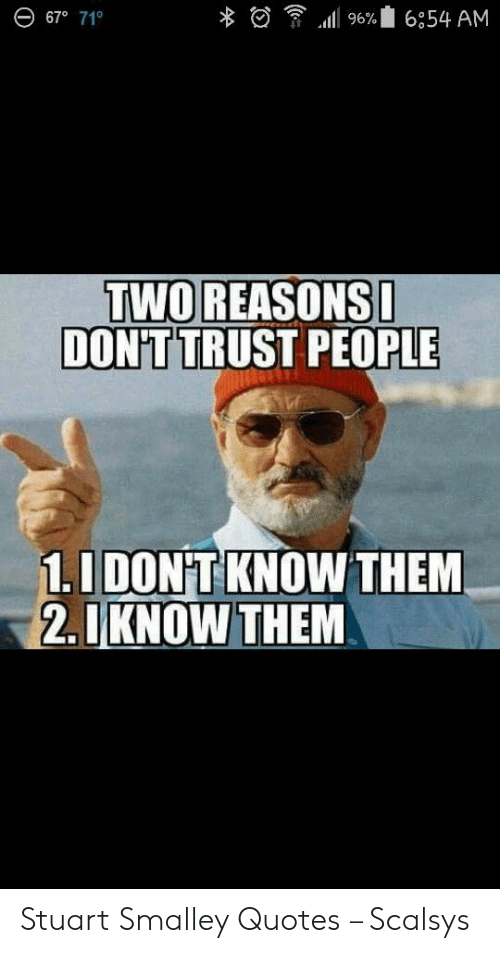 E 67 71 L 96 6054 Am Two Reasons I Dont Trust People 10 Dont