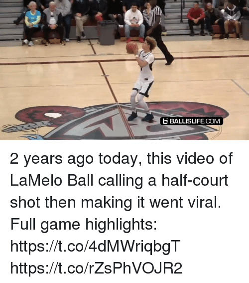 Memes, Game, and Today: E BALLISLIFE.COM 2 years ago today, this video of LaMelo Ball calling a half-court shot then making it went viral.   Full game highlights: https://t.co/4dMWriqbgT https://t.co/rZsPhVOJR2