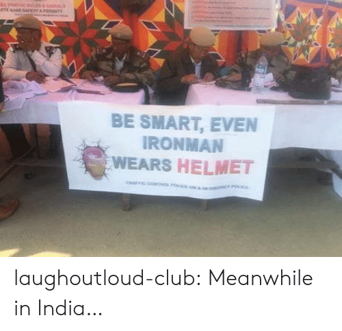 Club, Tumblr, and Blog: e E SAFETY  OITY  BE SMART, EVEN  IRONMAN  WEARS HELMET  o PO laughoutloud-club:  Meanwhile in India…