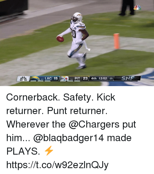 Memes, Chargers, and 🤖: e LAC 15  1 PIT 23 4th 12:52 25 SNF  7-3-  8-3 Cornerback. Safety. Kick returner. Punt returner.   Wherever the @Chargers put him...  @blaqbadger14 made PLAYS. ⚡ https://t.co/w92ezlnQJy