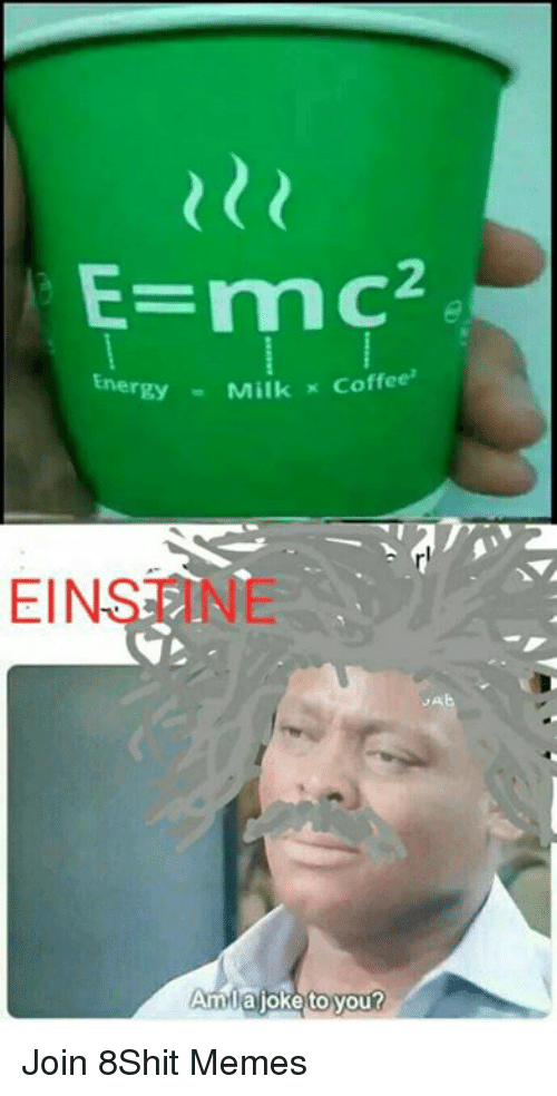 Memes, Coffee, and 🤖: E=mc2  Ener  rgyMilk x Coffee'  EINSEN Join 8Shit Memes