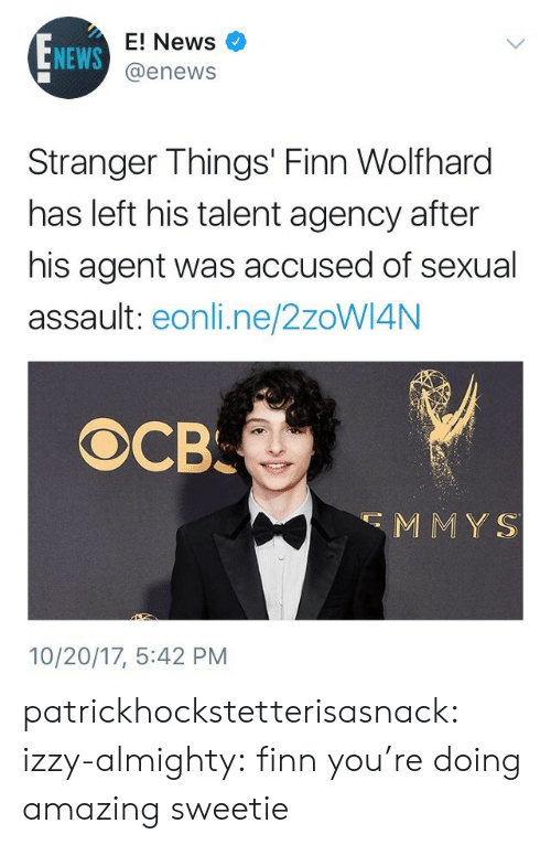 Finn, Gif, and News: E! News  @enews  NEWS  Stranger Things' Finn Wolfhard  has left his talent agency after  his agent was accused of sexual  assault: eonli.ne/2zoWI4N  MMYS  10/20/17, 5:42 PM patrickhockstetterisasnack:  izzy-almighty: finn you're doing amazing sweetie
