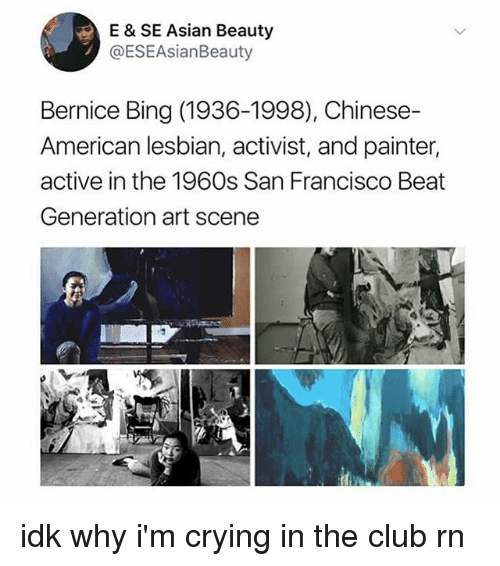 bingeing: E & SE Asian Beauty  @ESEAsianBeauty  Bernice Bing (1936-1998), Chinese-  American lesbian, activist, and painter,  active in the 1960s San Francisco Beat  Generation art scene idk why i'm crying in the club rn