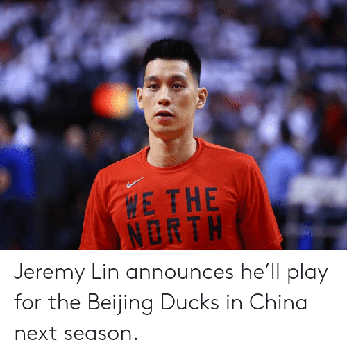 Beijing: E THE  NORTH Jeremy Lin announces he'll play for the Beijing Ducks in China next season.
