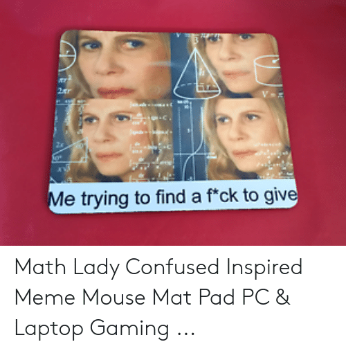 Confused Lady Meme: e trying to find a f*ck to giv Math Lady Confused Inspired Meme Mouse Mat Pad PC & Laptop Gaming ...