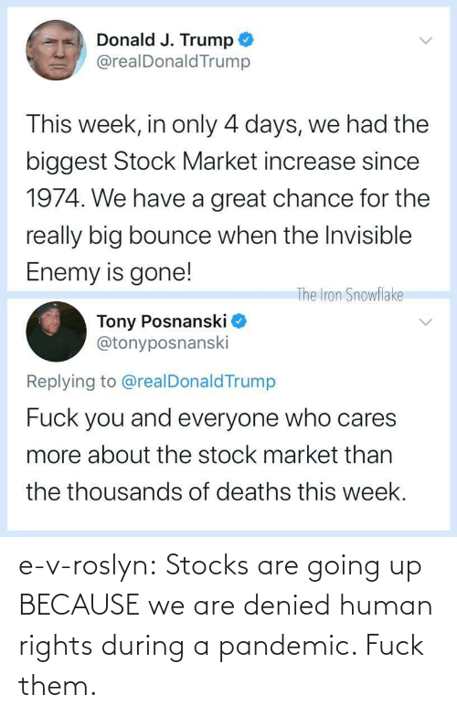 V: e-v-roslyn: Stocks are going up BECAUSE we are denied human rights during a pandemic. Fuck them.