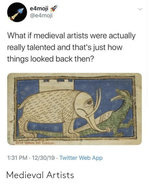 Thats: e4moji  @e4moji  What if medieval artists were actually  really talented and that's just how  things looked back then?  DLA Hanne del Cibare  1:31 PM - 12/30/19 · Twitter Web App Medieval Artists