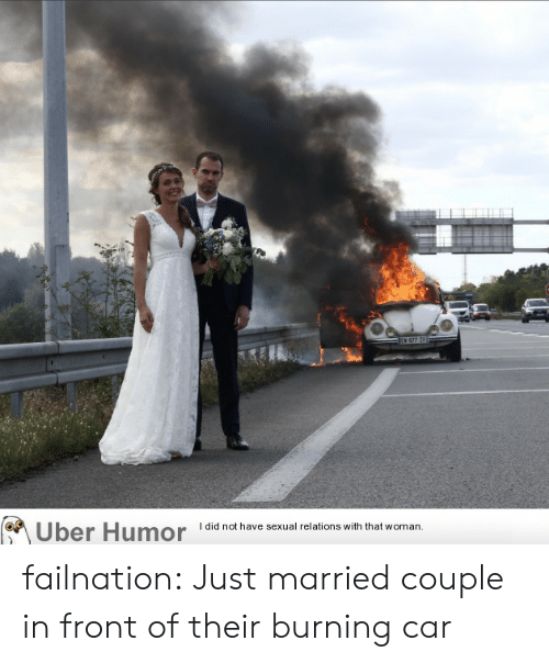 Tumblr, Uber, and Blog: E677 2  I did not have sexual relations with that woman.  Uber Humor failnation:  Just married couple in front of their burning car